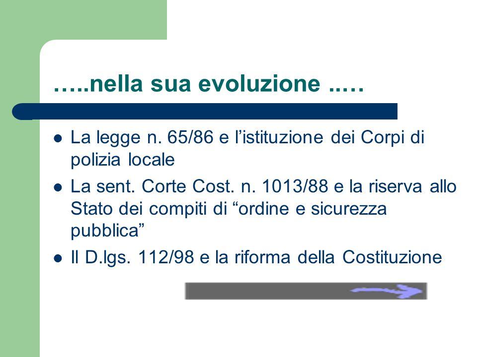 …..nella sua evoluzione..… La legge n. 65/86 e listituzione dei Corpi di polizia locale La sent. Corte Cost. n. 1013/88 e la riserva allo Stato dei co