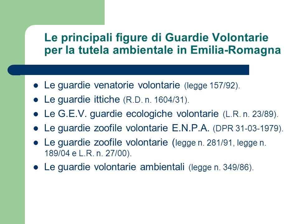 Le principali figure di Guardie Volontarie per la tutela ambientale in Emilia-Romagna Le guardie venatorie volontarie (legge 157/92). Le guardie ittic