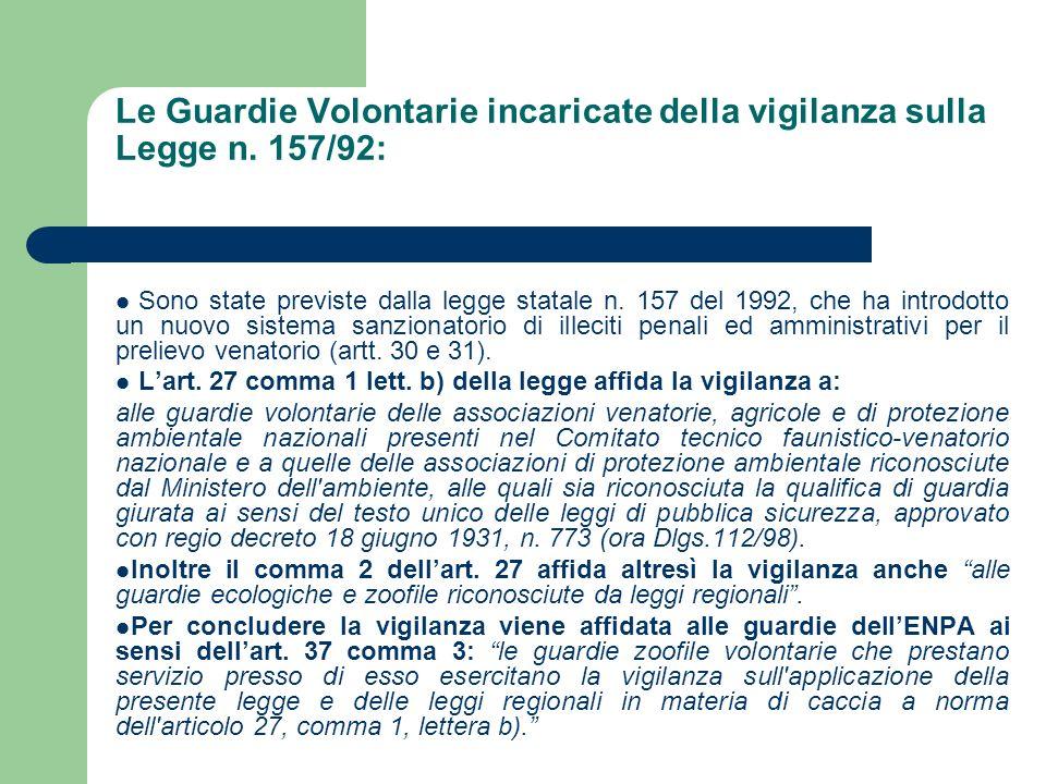 Le Guardie Volontarie incaricate della vigilanza sulla Legge n. 157/92: Sono state previste dalla legge statale n. 157 del 1992, che ha introdotto un