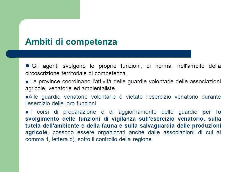 Ambiti di competenza Gli agenti svolgono le proprie funzioni, di norma, nell'ambito della circoscrizione territoriale di competenza. Le province coord