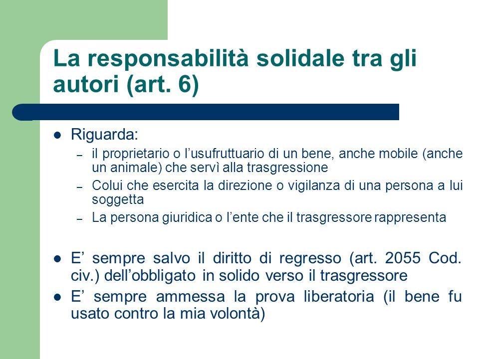 La responsabilità solidale tra gli autori (art. 6) Riguarda: – il proprietario o lusufruttuario di un bene, anche mobile (anche un animale) che servì