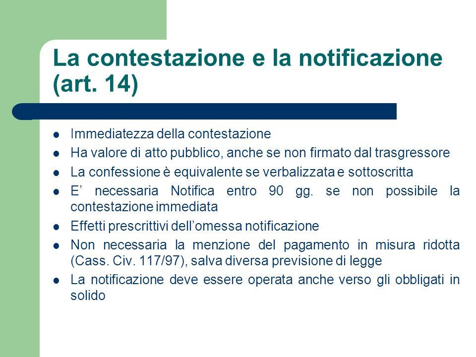 La contestazione e la notificazione (art. 14) Immediatezza della contestazione Ha valore di atto pubblico, anche se non firmato dal trasgressore La co
