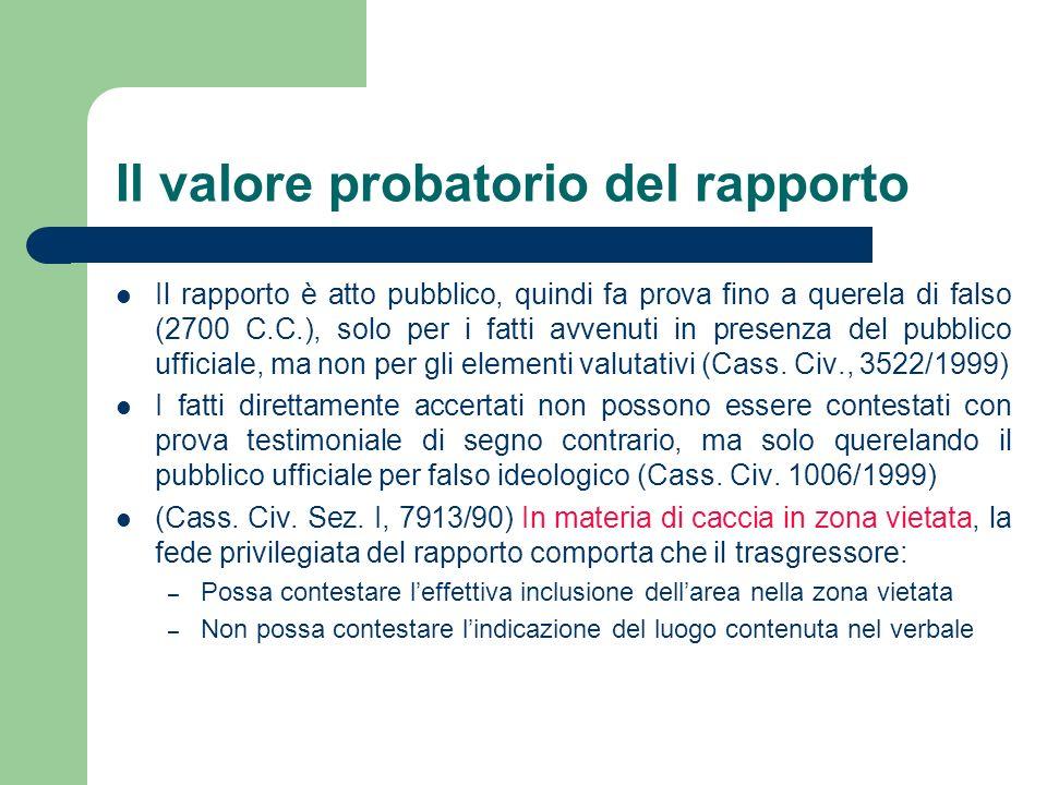 Il valore probatorio del rapporto Il rapporto è atto pubblico, quindi fa prova fino a querela di falso (2700 C.C.), solo per i fatti avvenuti in prese