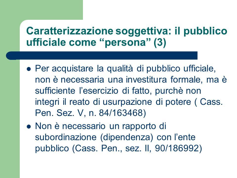 Caratterizzazione soggettiva: il pubblico ufficiale come persona (3) Per acquistare la qualità di pubblico ufficiale, non è necessaria una investitura