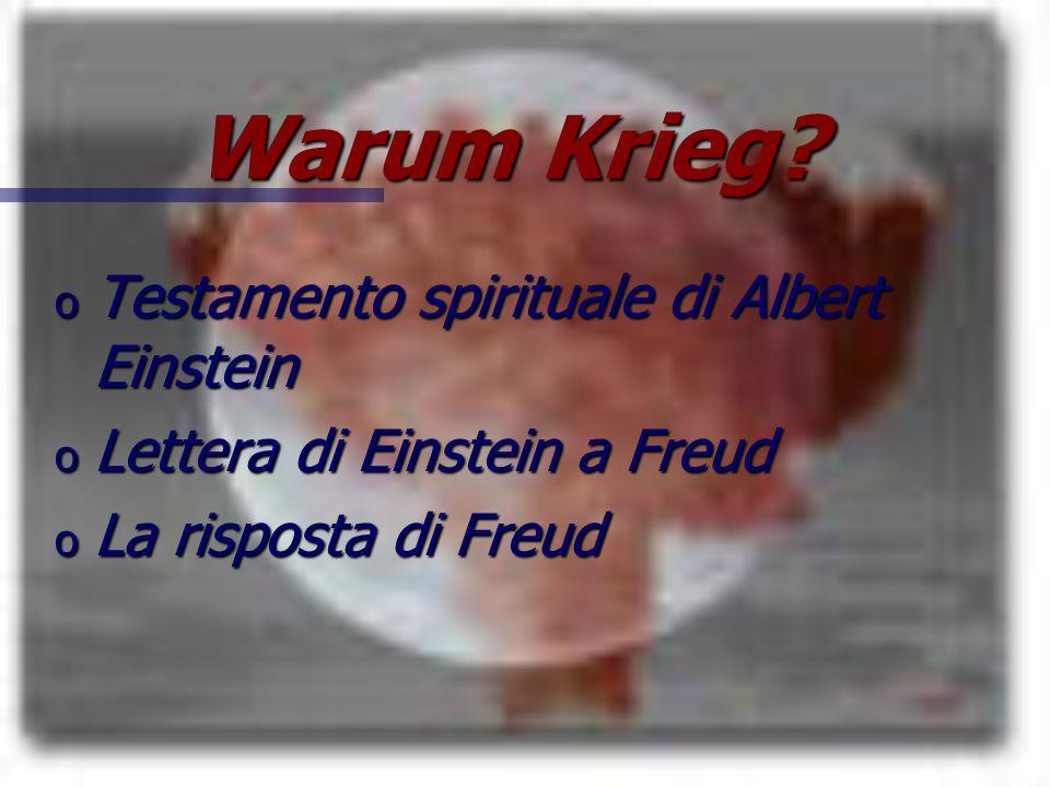 Warum Krieg? o Testamento spirituale di Albert Einstein o Lettera di Einstein a Freud o La risposta di Freud