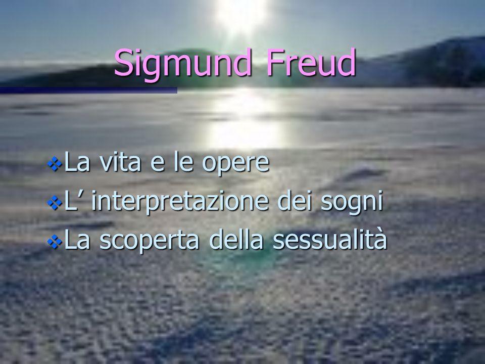 Sigmund Freud Sigmund Freud La vita e le opere La vita e le opere L interpretazione dei sogni L interpretazione dei sogni La scoperta della sessualità
