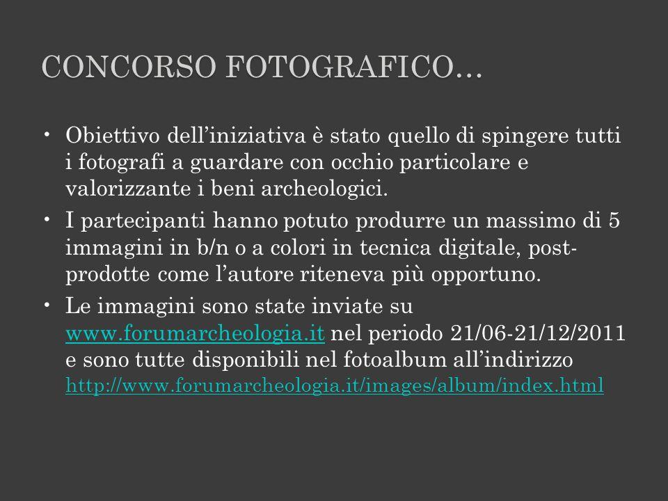 CONCORSO FOTOGRAFICO… Obiettivo delliniziativa è stato quello di spingere tutti i fotografi a guardare con occhio particolare e valorizzante i beni archeologici.