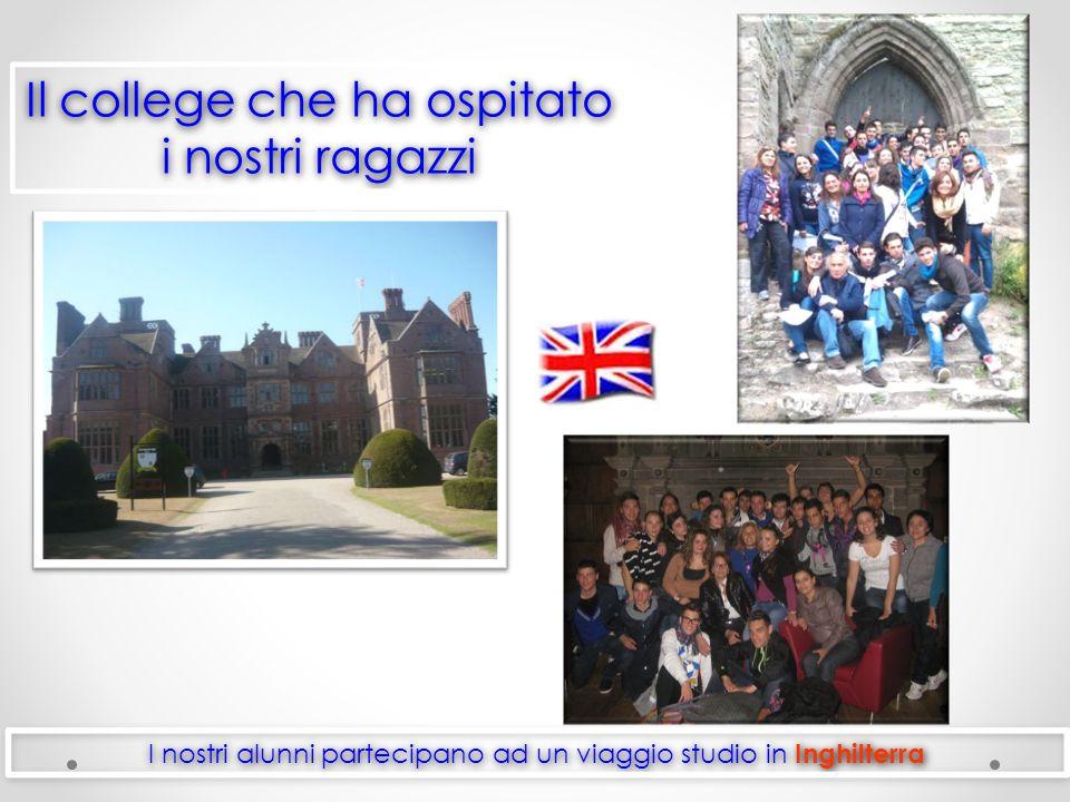 I nostri alunni partecipano ad un viaggio studio in Inghilterra Il college che ha ospitato i nostri ragazzi Il college che ha ospitato i nostri ragazzi