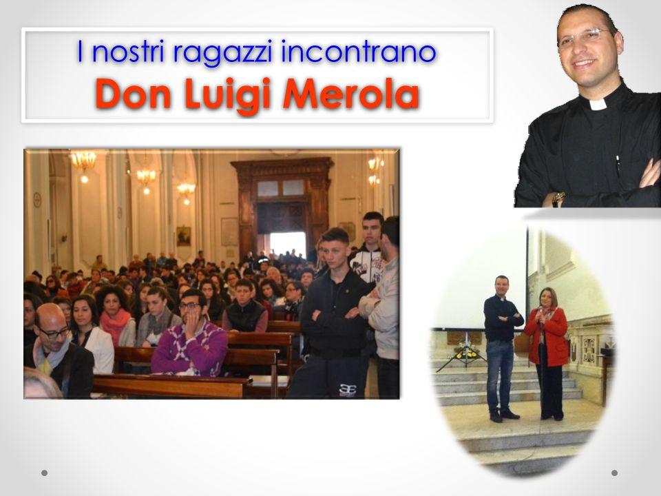 I nostri ragazzi incontrano Don Luigi Merola I nostri ragazzi incontrano Don Luigi Merola