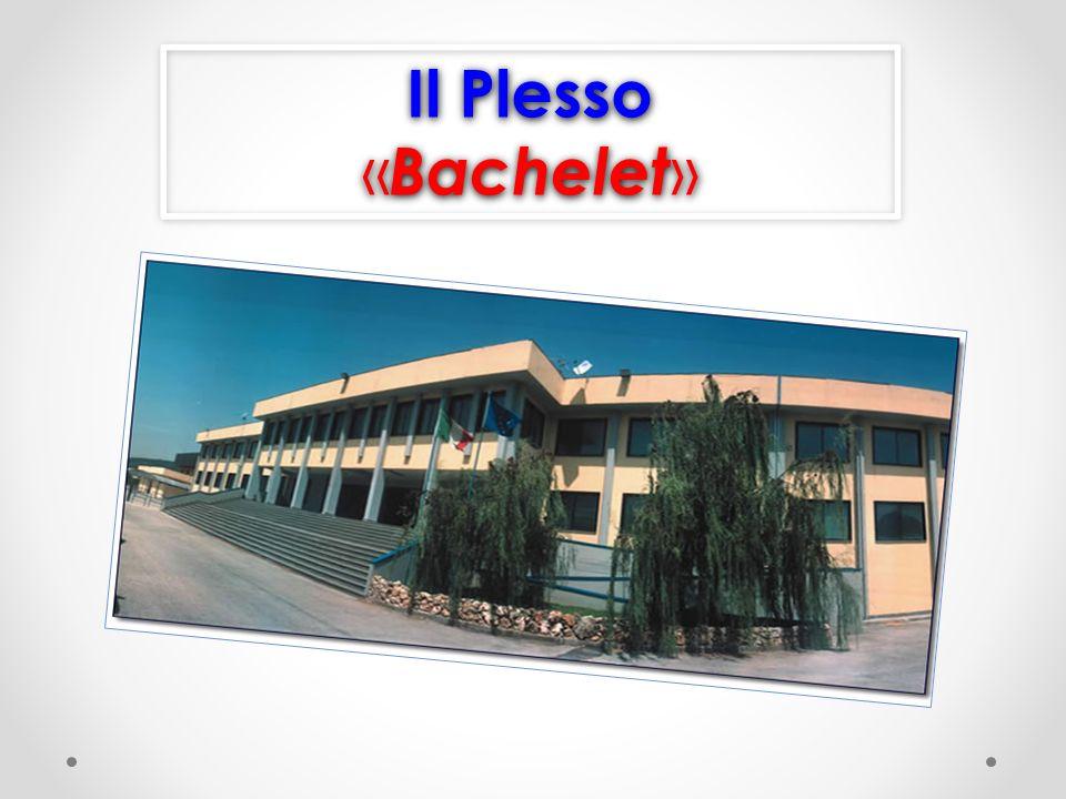 Il Plesso « Bachelet » Il Plesso « Bachelet »