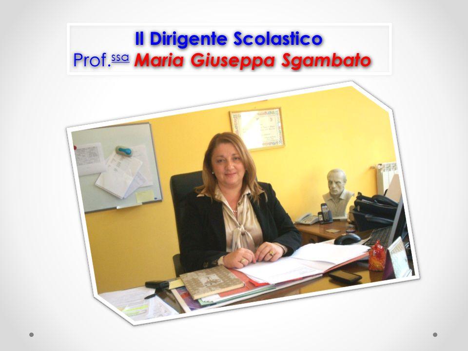Il Dirigente Scolastico Prof.ssa Maria Giuseppa Sgambato Il Dirigente Scolastico Prof.