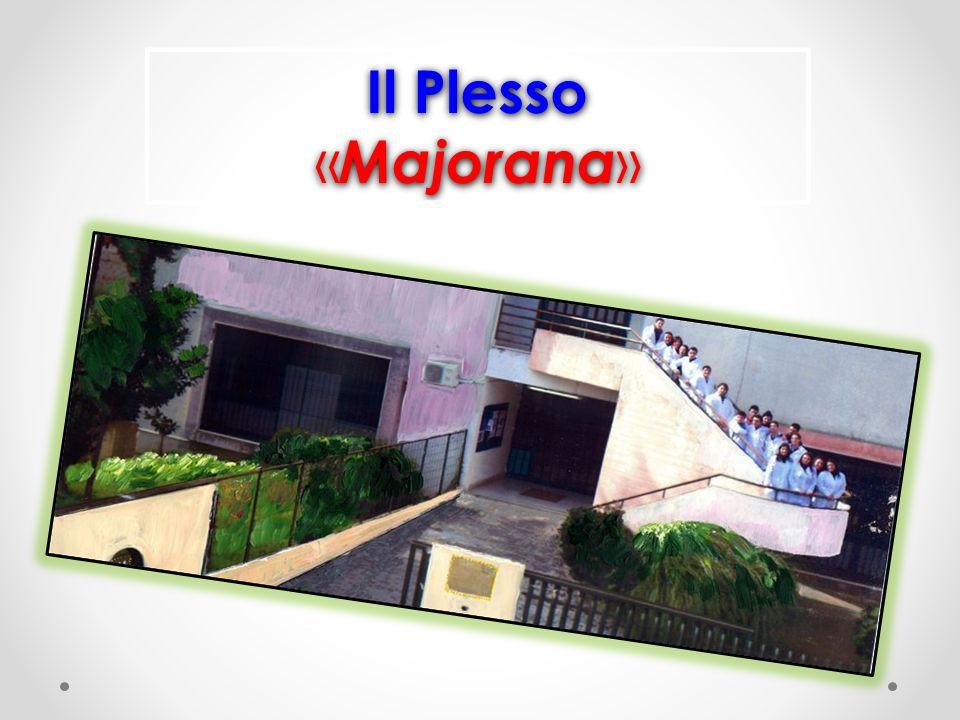 Il Plesso « Majorana » Il Plesso « Majorana »