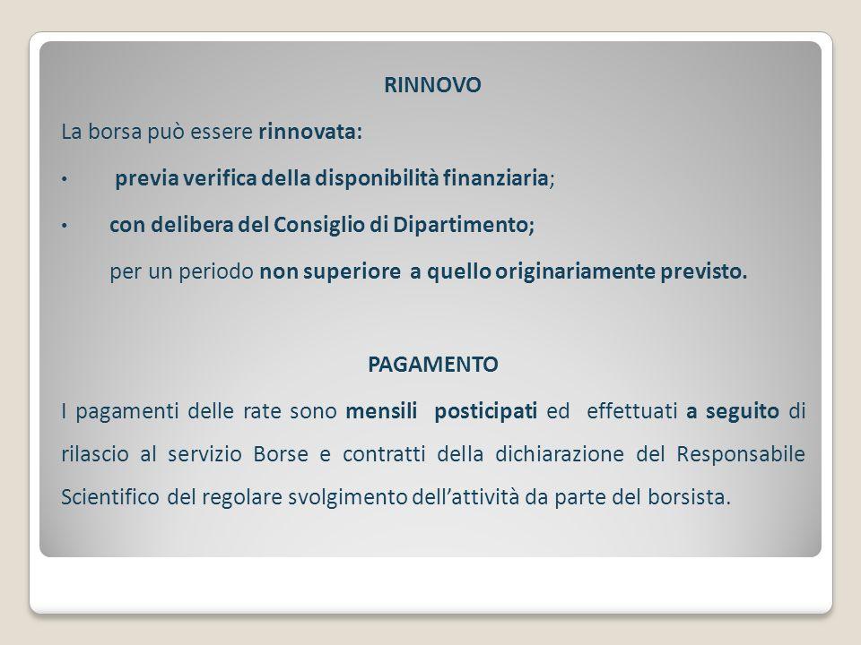RINNOVO La borsa può essere rinnovata: previa verifica della disponibilità finanziaria; con delibera del Consiglio di Dipartimento; per un periodo non