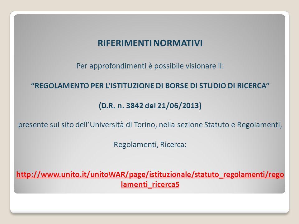 RIFERIMENTI NORMATIVI Per approfondimenti è possibile visionare il: REGOLAMENTO PER LISTITUZIONE DI BORSE DI STUDIO DI RICERCA (D.R. n. 3842 del 21/06