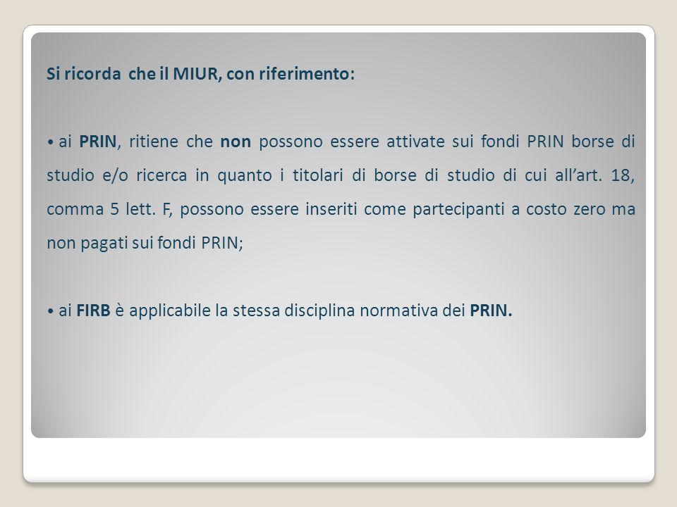 Si ricorda che il MIUR, con riferimento: ai PRIN, ritiene che non possono essere attivate sui fondi PRIN borse di studio e/o ricerca in quanto i titol