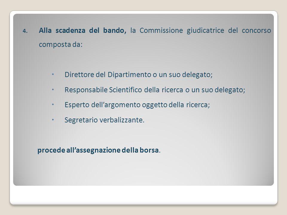 4. Alla scadenza del bando, la Commissione giudicatrice del concorso composta da: Direttore del Dipartimento o un suo delegato; Responsabile Scientifi