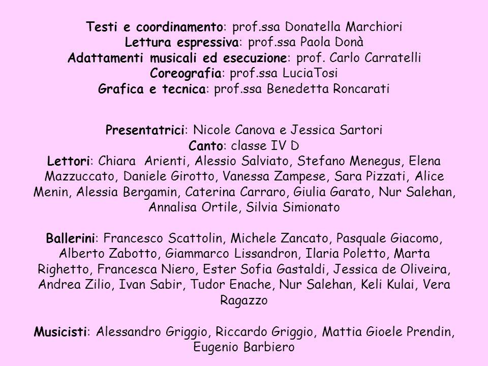 Testi e coordinamento: prof.ssa Donatella Marchiori Lettura espressiva: prof.ssa Paola Donà Adattamenti musicali ed esecuzione: prof.
