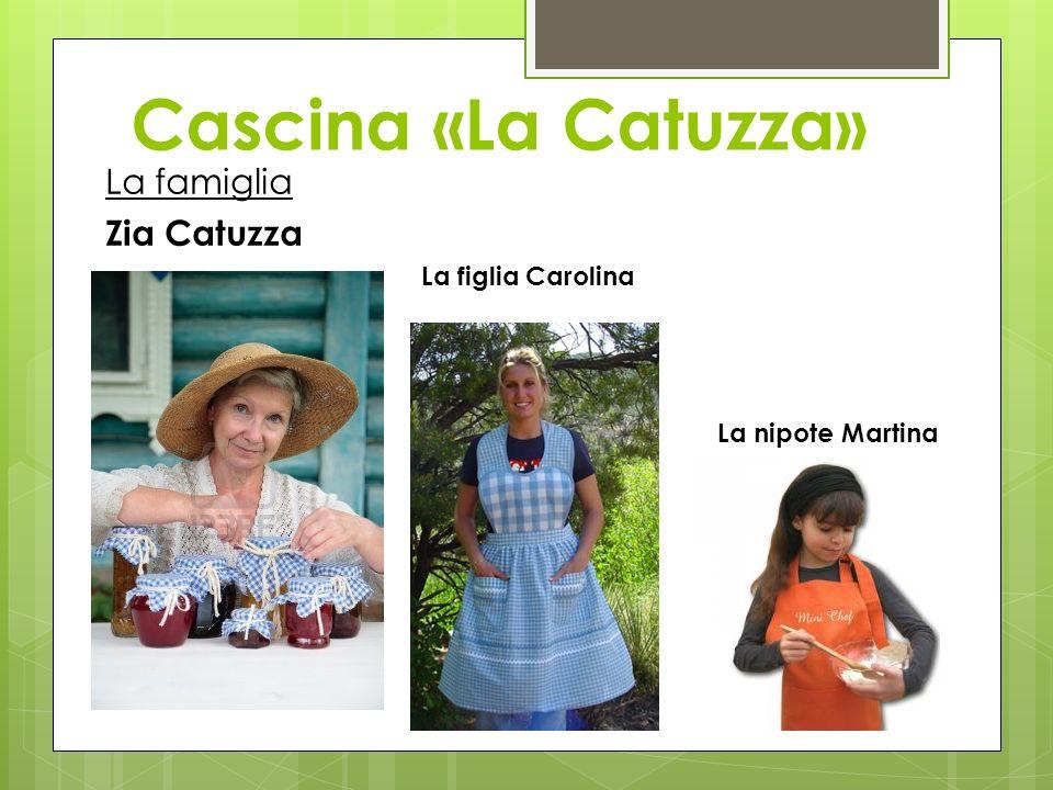 Cascina «La Catuzza» La famiglia Zia Catuzza La figlia Carolina La nipote Martina