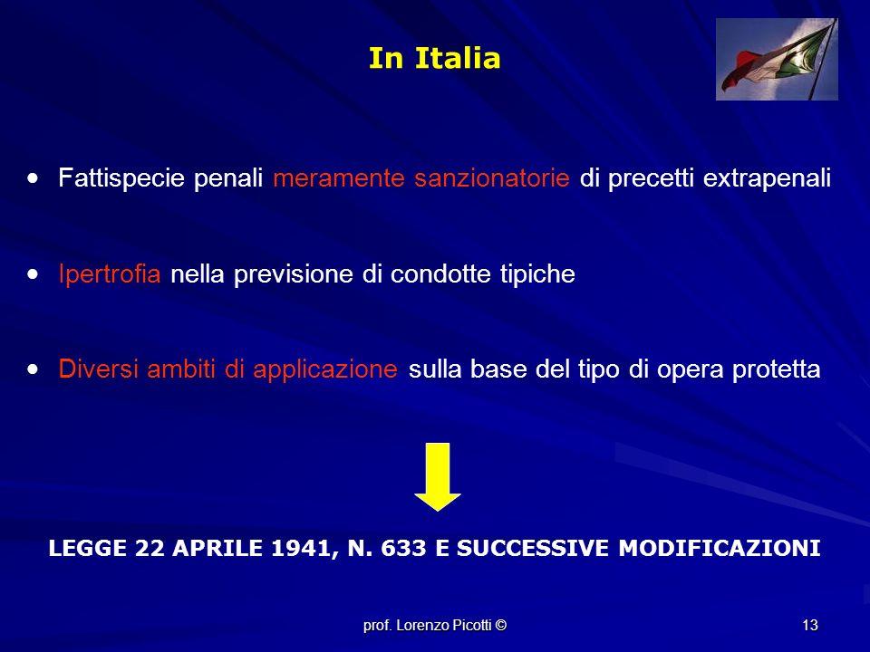 13 In Italia Fattispecie penali meramente sanzionatorie di precetti extrapenali Ipertrofia nella previsione di condotte tipiche Diversi ambiti di applicazione sulla base del tipo di opera protetta LEGGE 22 APRILE 1941, N.