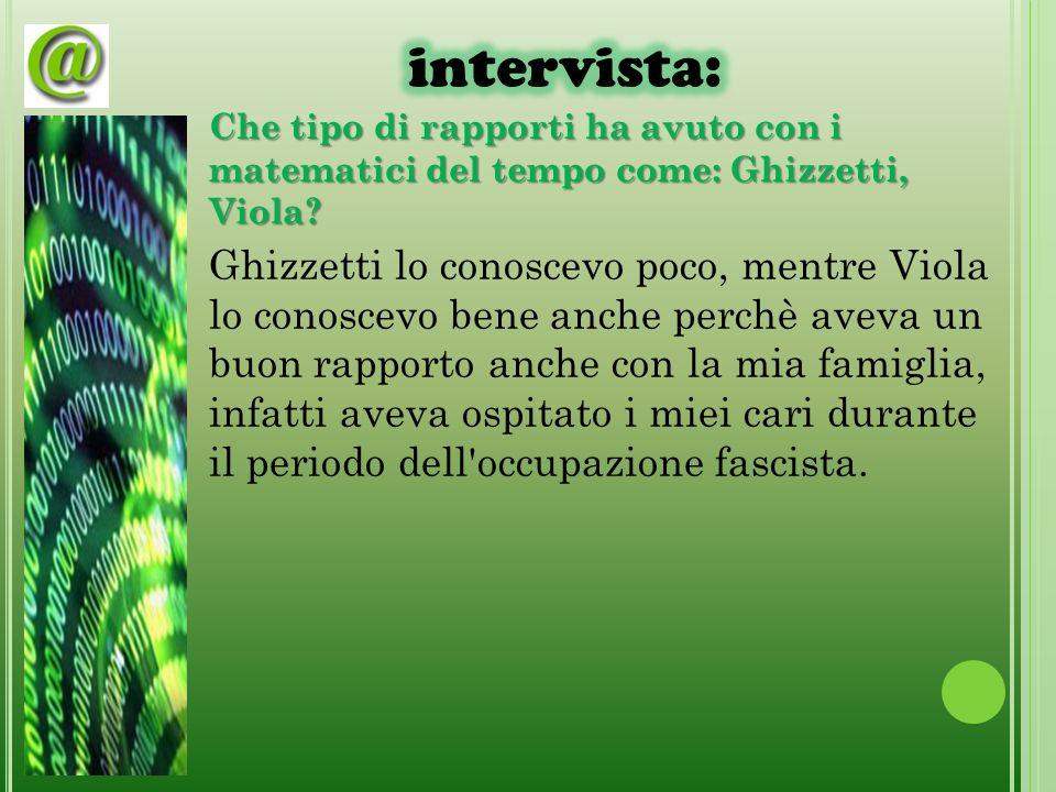 Che tipo di rapporti ha avuto con i matematici del tempo come: Ghizzetti, Viola.