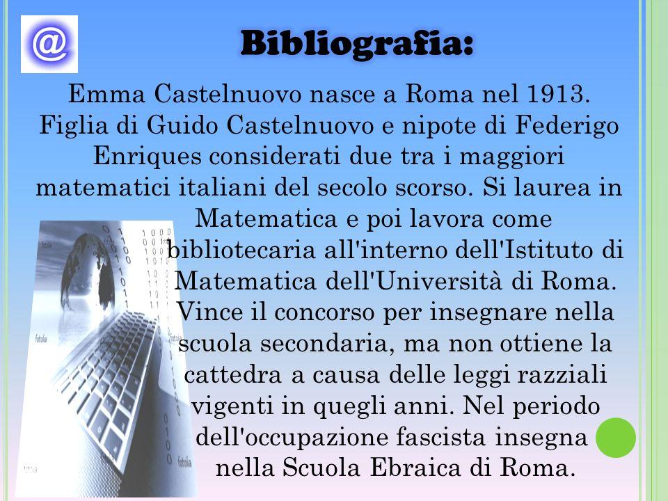 Emma Castelnuovo nasce a Roma nel 1913. Figlia di Guido Castelnuovo e nipote di Federigo Enriques considerati due tra i maggiori matematici italiani d