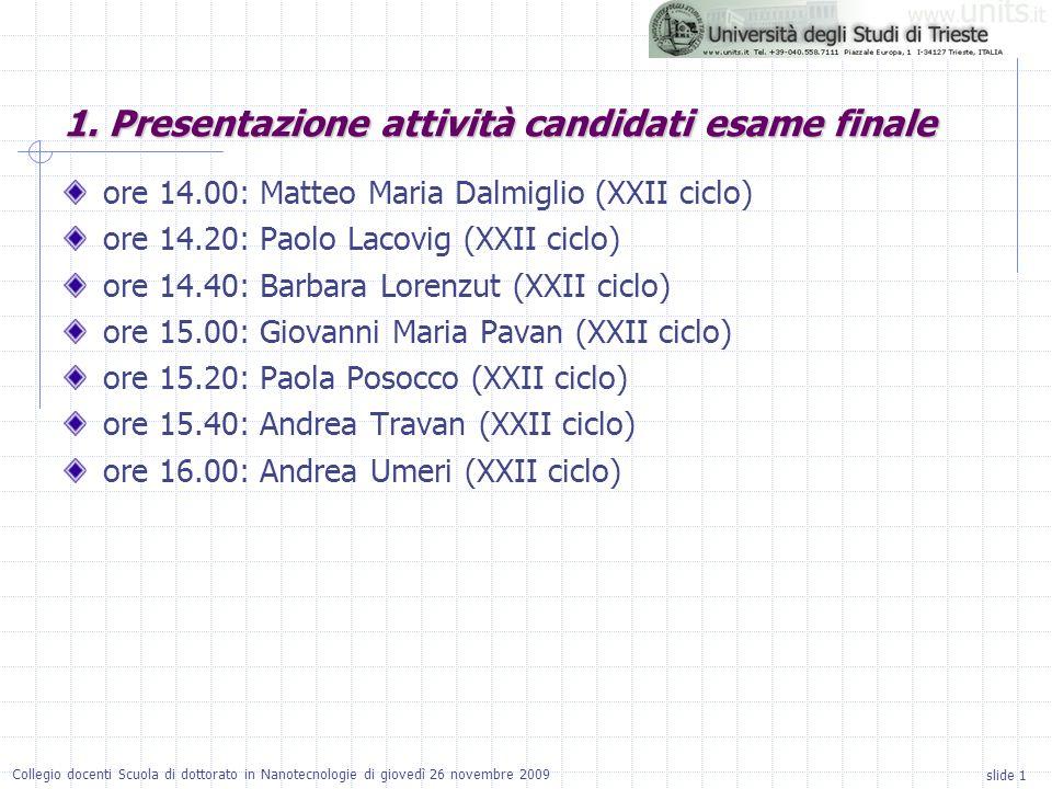 slide 1 Collegio docenti Scuola di dottorato in Nanotecnologie di giovedì 26 novembre 2009 ore 14.00: Matteo Maria Dalmiglio (XXII ciclo) ore 14.20: P