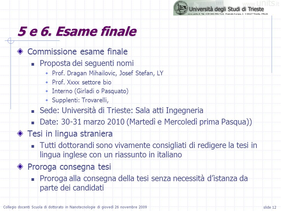 slide 12 Collegio docenti Scuola di dottorato in Nanotecnologie di giovedì 26 novembre 2009 Commissione esame finale Proposta dei seguenti nomi Prof.