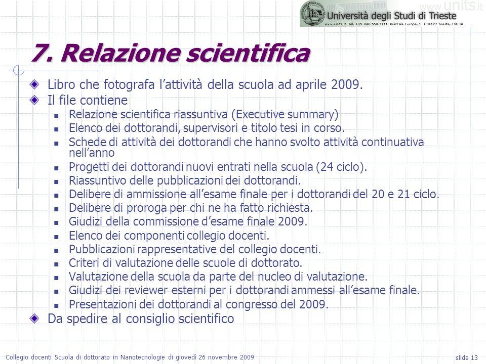 slide 13 Collegio docenti Scuola di dottorato in Nanotecnologie di giovedì 26 novembre 2009 Libro che fotografa lattività della scuola ad aprile 2009.