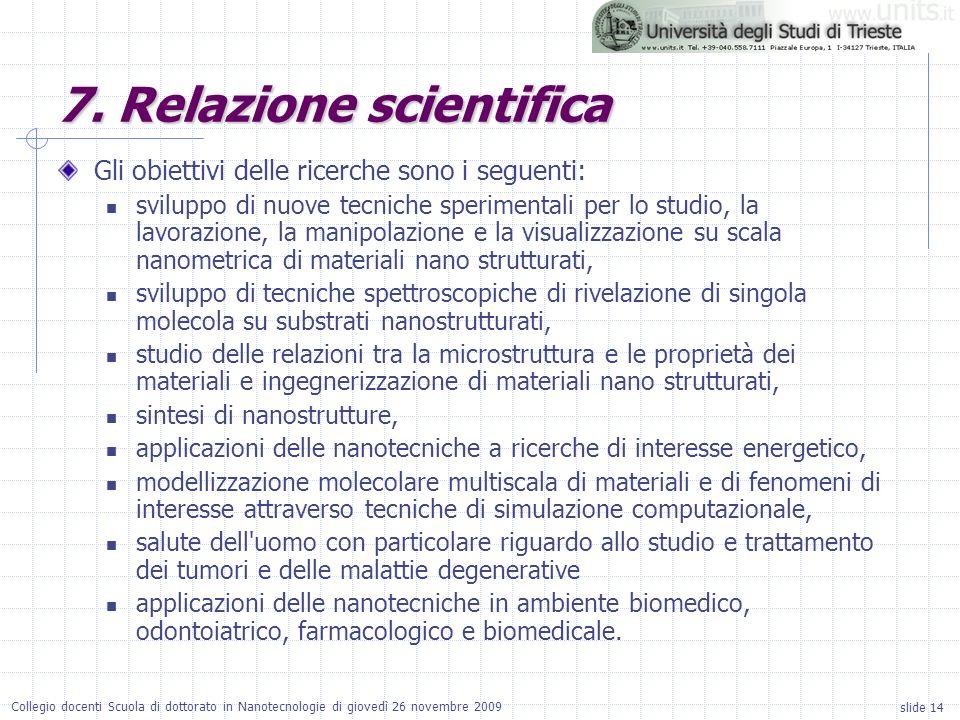 slide 14 Collegio docenti Scuola di dottorato in Nanotecnologie di giovedì 26 novembre 2009 Gli obiettivi delle ricerche sono i seguenti: sviluppo di