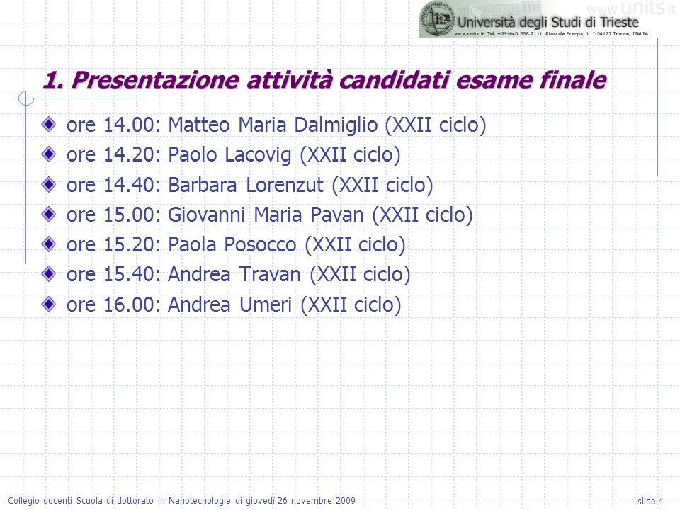 slide 4 Collegio docenti Scuola di dottorato in Nanotecnologie di giovedì 26 novembre 2009 ore 14.00: Matteo Maria Dalmiglio (XXII ciclo) ore 14.20: P