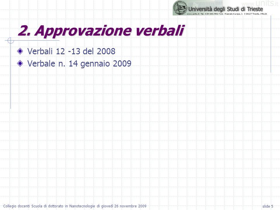 slide 5 Collegio docenti Scuola di dottorato in Nanotecnologie di giovedì 26 novembre 2009 2. Approvazione verbali Verbali 12 -13 del 2008 Verbale n.