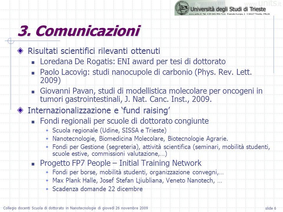 slide 6 Collegio docenti Scuola di dottorato in Nanotecnologie di giovedì 26 novembre 2009 Risultati scientifici rilevanti ottenuti Loredana De Rogati