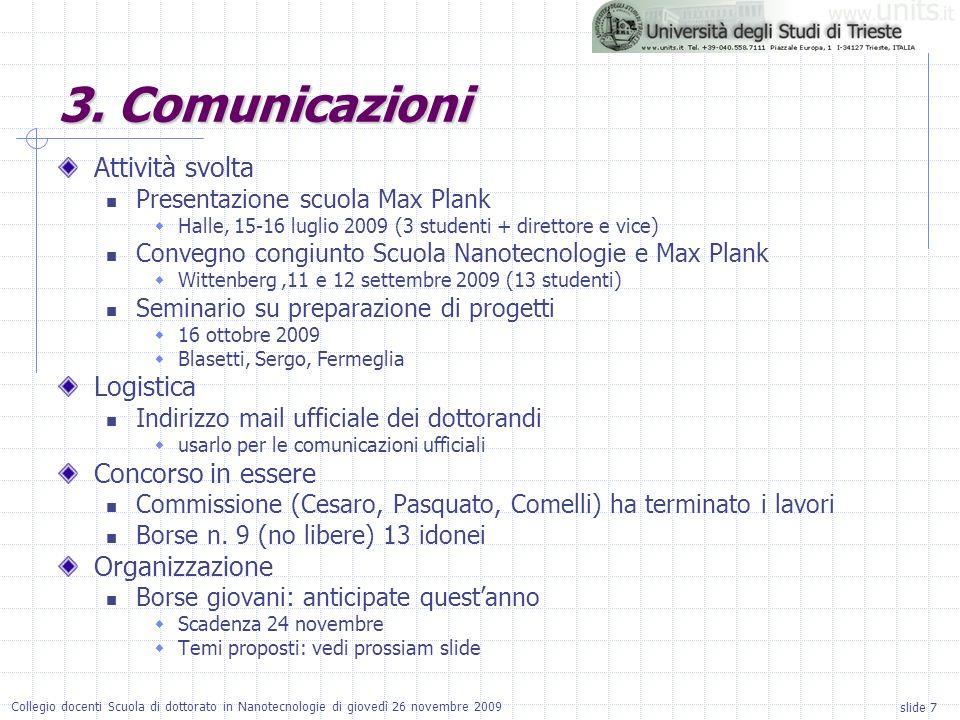 slide 7 Collegio docenti Scuola di dottorato in Nanotecnologie di giovedì 26 novembre 2009 Attività svolta Presentazione scuola Max Plank Halle, 15-16