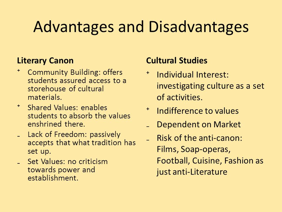 Advantages and Disadvantages Literary Canon Community Building: offers students assured access to a storehouse of cultural materials. Shared Values: e