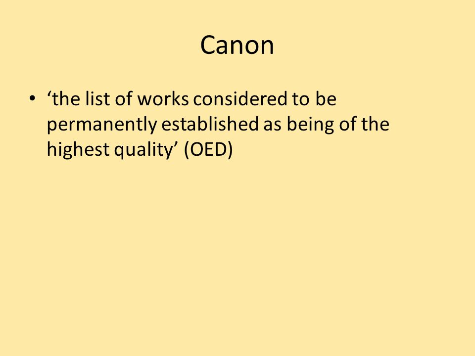 Canon the list of works considered to be permanently established as being of the highest quality (OED)