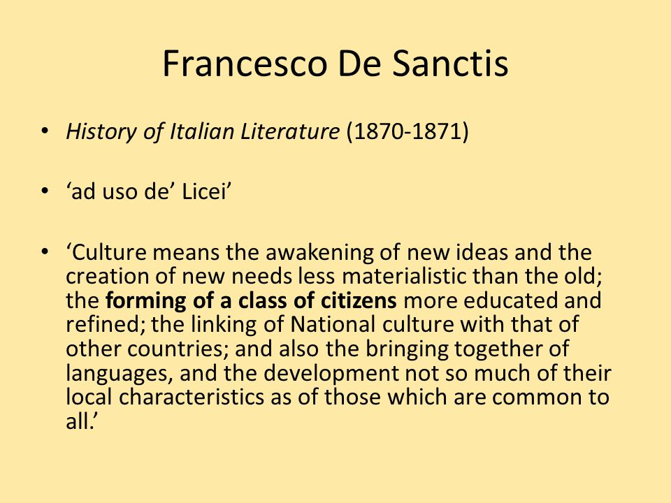 Francesco De Sanctis History of Italian Literature (1870-1871) ad uso de Licei Culture means the awakening of new ideas and the creation of new needs