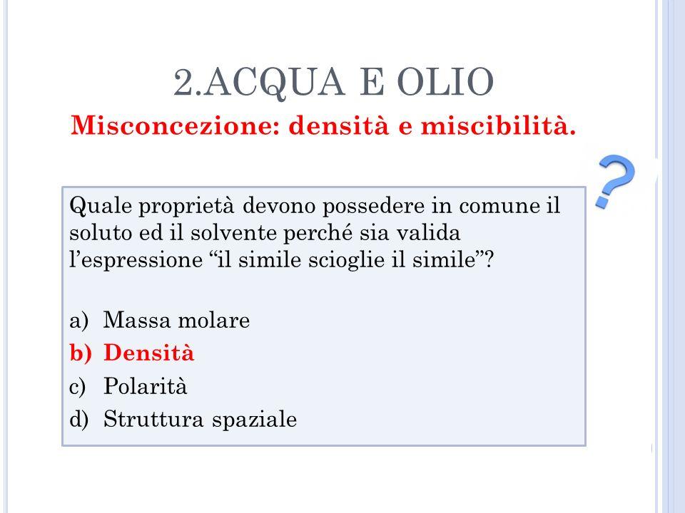 Quale proprietà devono possedere in comune il soluto ed il solvente perché sia valida lespressione il simile scioglie il simile? a)Massa molare b)Dens