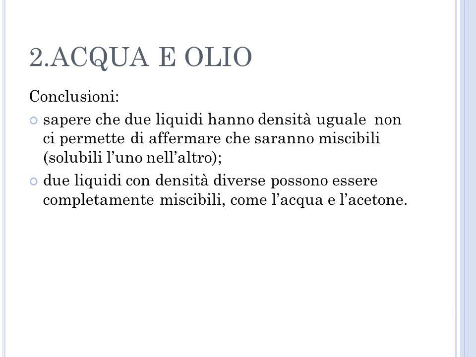 Conclusioni: sapere che due liquidi hanno densità uguale non ci permette di affermare che saranno miscibili (solubili luno nellaltro); due liquidi con densità diverse possono essere completamente miscibili, come lacqua e lacetone.