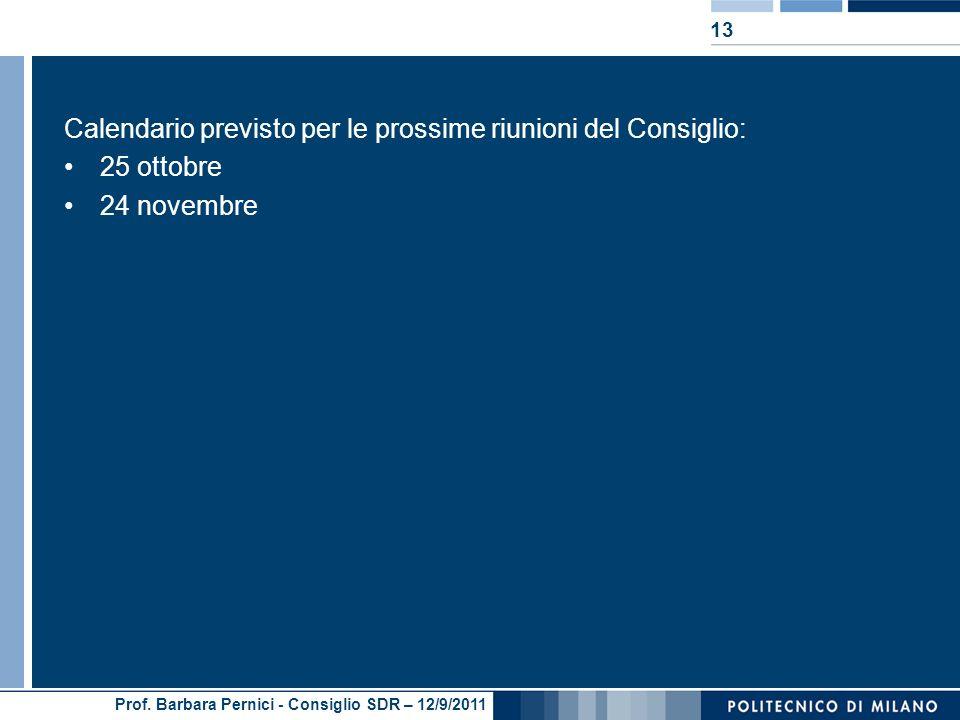 Prof. Barbara Pernici - Consiglio SDR – 12/9/2011 Calendario previsto per le prossime riunioni del Consiglio: 25 ottobre 24 novembre 13
