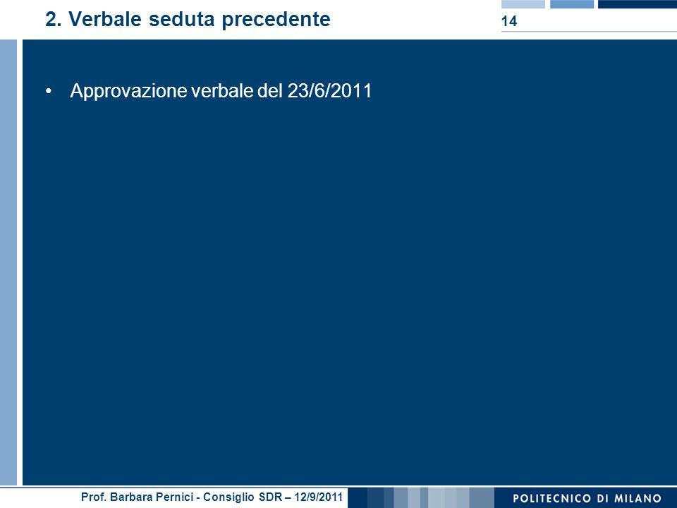 Prof. Barbara Pernici - Consiglio SDR – 12/9/2011 2. Verbale seduta precedente Approvazione verbale del 23/6/2011 14