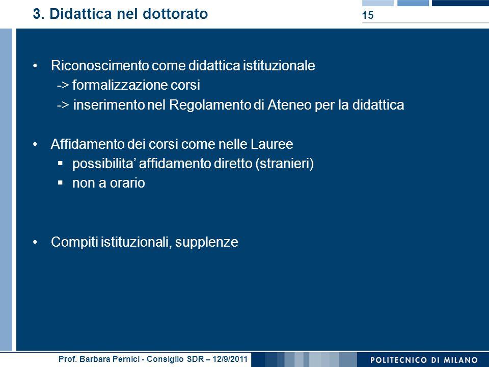 Prof. Barbara Pernici - Consiglio SDR – 12/9/2011 3. Didattica nel dottorato Riconoscimento come didattica istituzionale ->formalizzazione corsi -> in