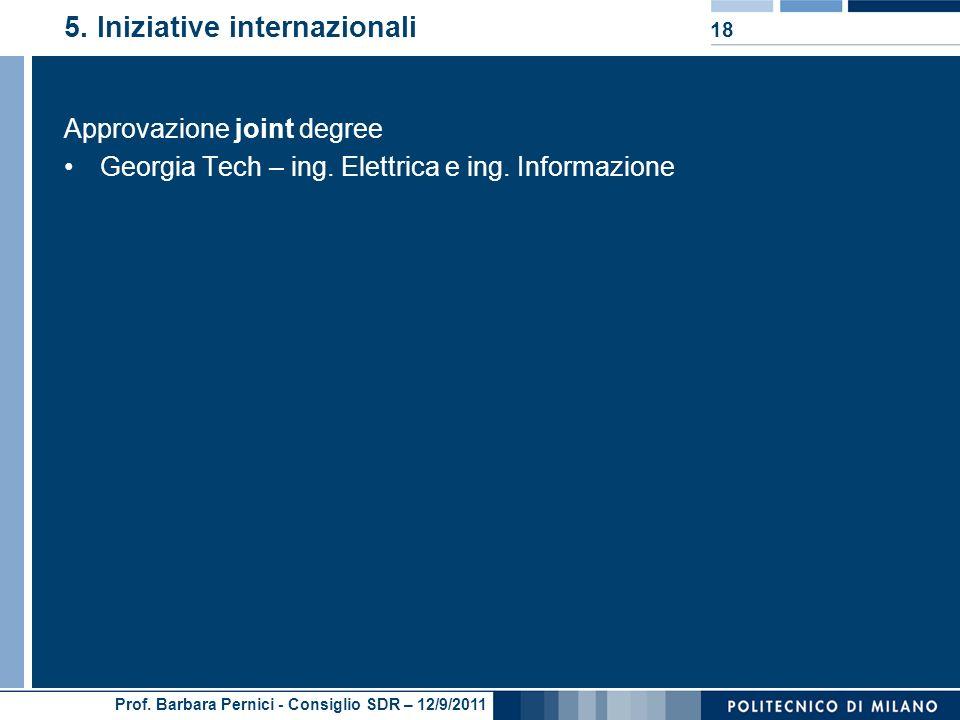Prof. Barbara Pernici - Consiglio SDR – 12/9/2011 5. Iniziative internazionali Approvazione joint degree Georgia Tech – ing. Elettrica e ing. Informaz