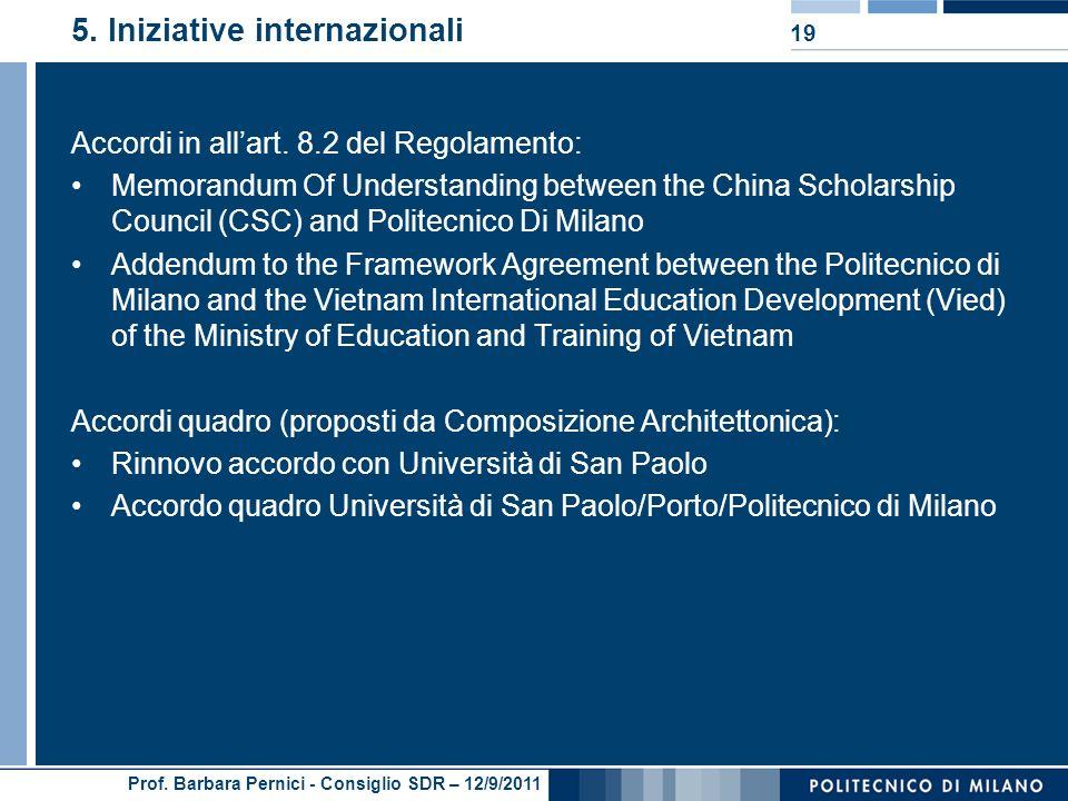 Prof. Barbara Pernici - Consiglio SDR – 12/9/2011 5. Iniziative internazionali Accordi in allart. 8.2 del Regolamento: Memorandum Of Understanding bet