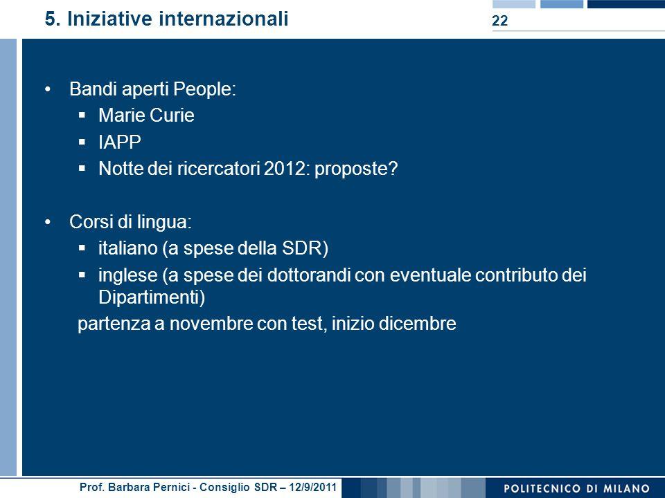 Prof. Barbara Pernici - Consiglio SDR – 12/9/2011 5. Iniziative internazionali Bandi aperti People: Marie Curie IAPP Notte dei ricercatori 2012: propo