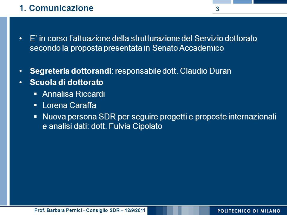 Prof. Barbara Pernici - Consiglio SDR – 12/9/2011 1. Comunicazione E in corso lattuazione della strutturazione del Servizio dottorato secondo la propo