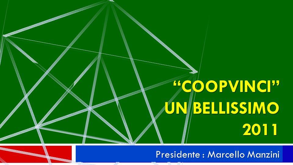 COOPVINCI UN BELLISSIMO 2011 Presidente : Marcello Manzini
