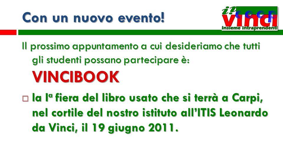 Con un nuovo evento! Il prossimo appuntamento a cui desideriamo che tutti gli studenti possano partecipare è: VINCIBOOK la I a fiera del libro usato c