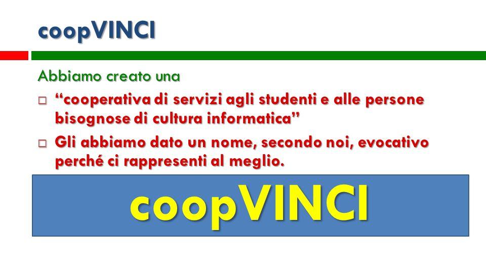 coopVINCI Abbiamo creato una cooperativa di servizi agli studenti e alle persone bisognose di cultura informatica cooperativa di servizi agli studenti