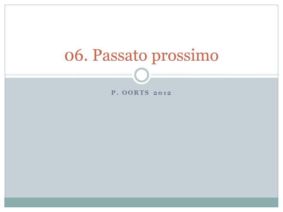passato prossimo = the near past ( proximity ) e.g.