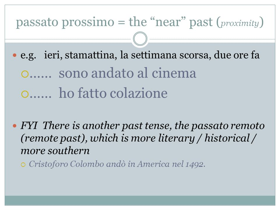 passato prossimo = the near past ( proximity ) e.g.